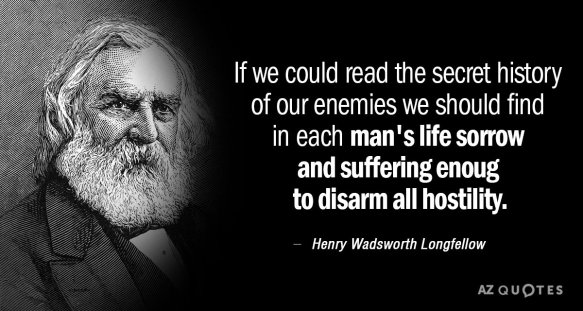 Quotation-Henry-Wadsworth-Longfellow-If-we-could-read-the-secret-history-of-our-enemies-17-85-13